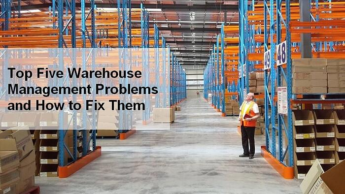 Top Five Warehouse Management Problems and How to Fix